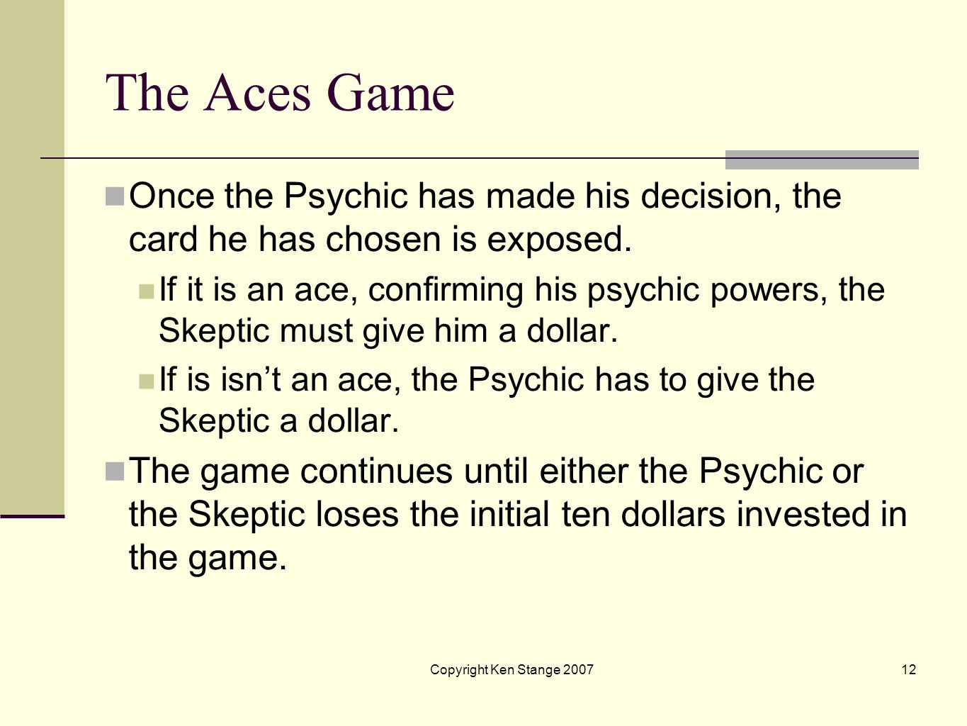The Aces Game Once the Psychic has made his decision, the card he has chosen is exposed.