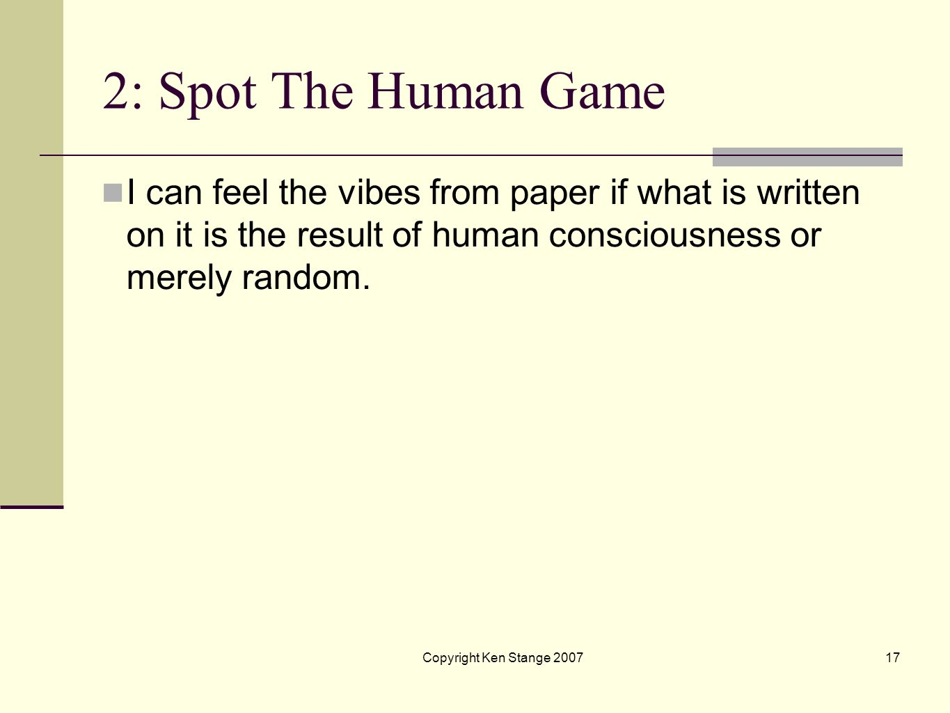 2: Spot The Human Game I can feel the vibes from paper if what is written on it is the result of human consciousness or merely random.