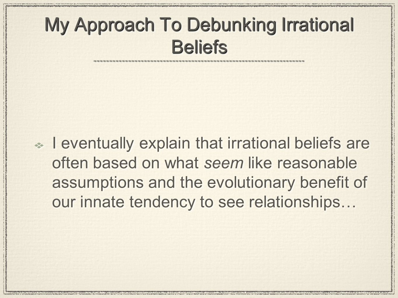 My Approach To Debunking Irrational Beliefs