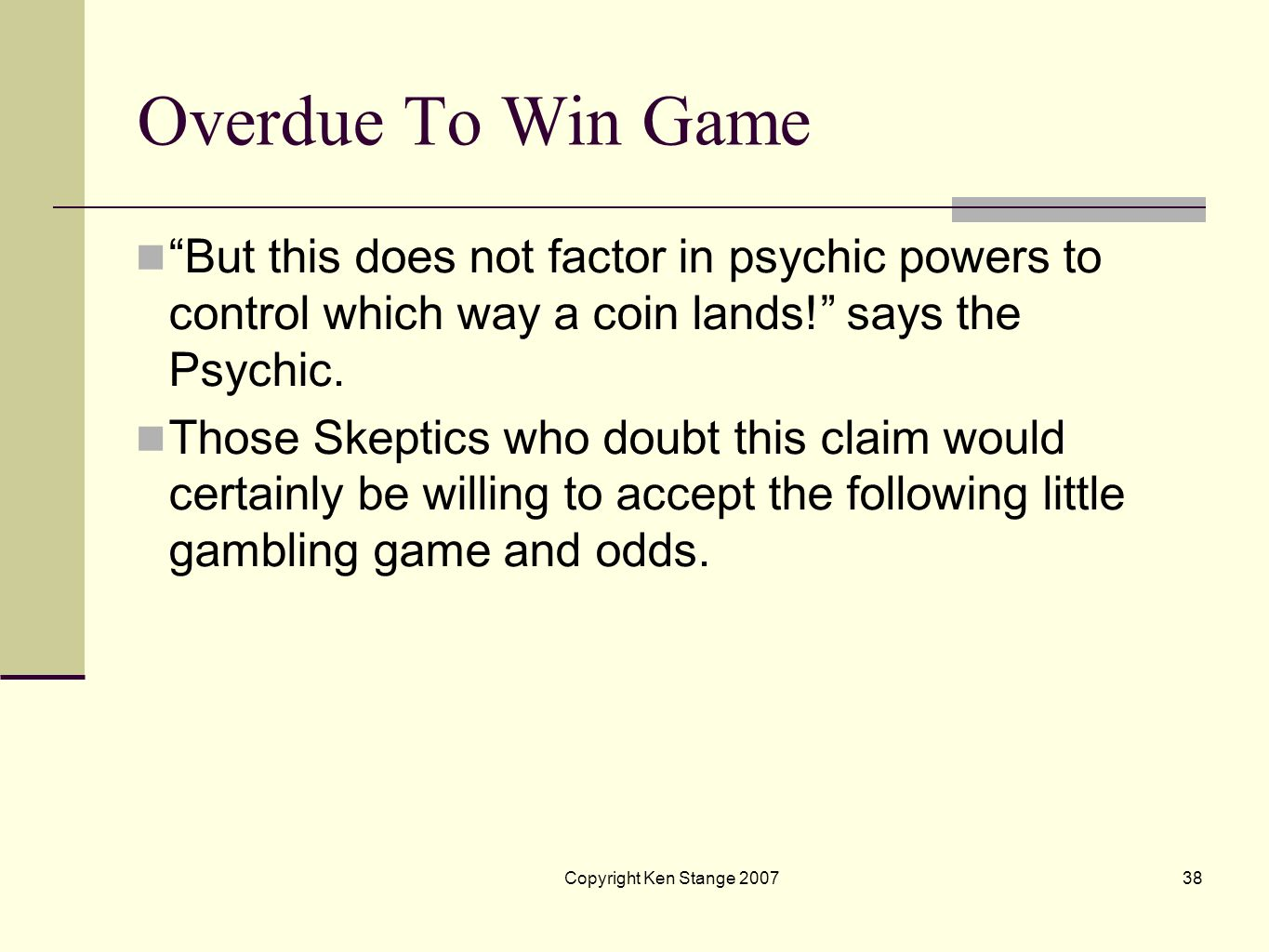 Overdue To Win Game But this does not factor in psychic powers to control which way a coin lands! says the Psychic.