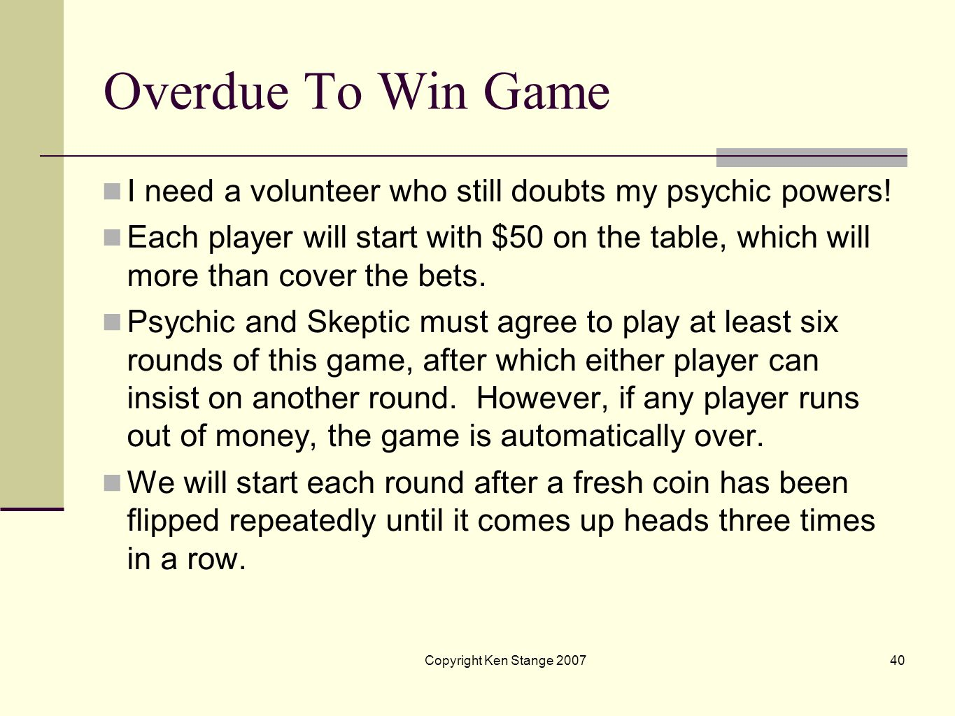 Overdue To Win GameI need a volunteer who still doubts my psychic powers!