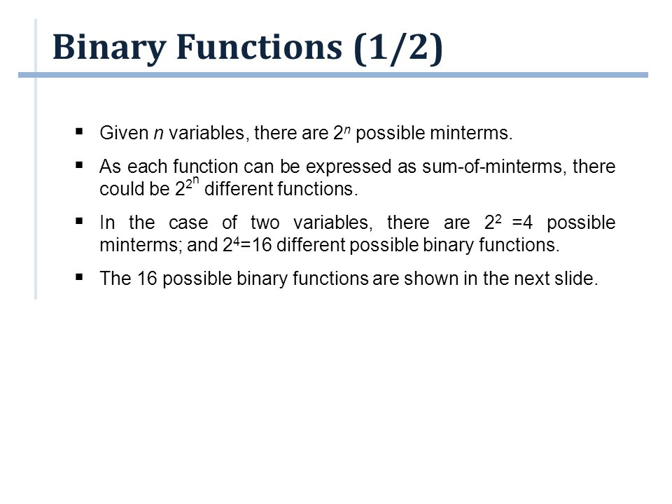 Binary Functions (1/2) Given n variables, there are 2n possible minterms.