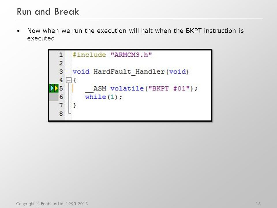 Run and Break Now when we run the execution will halt when the BKPT instruction is executed.