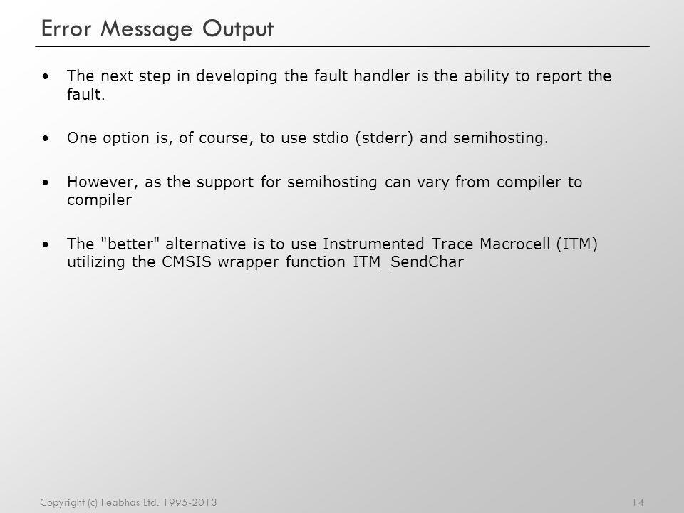Error Message Output The next step in developing the fault handler is the ability to report the fault.
