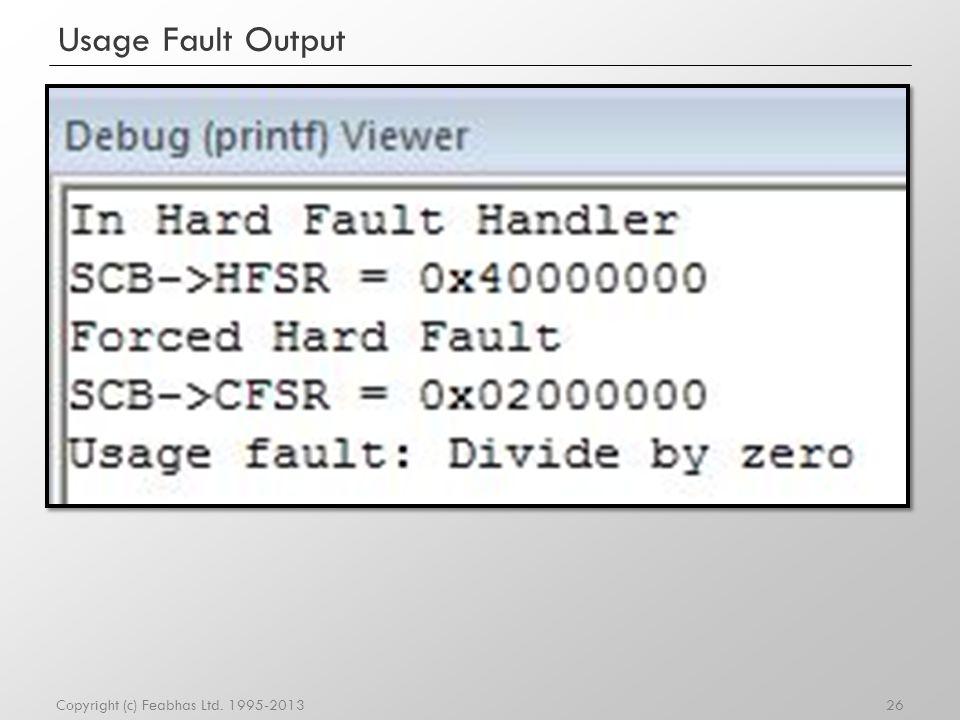 Usage Fault Output Copyright (c) Feabhas Ltd. 1995-2013