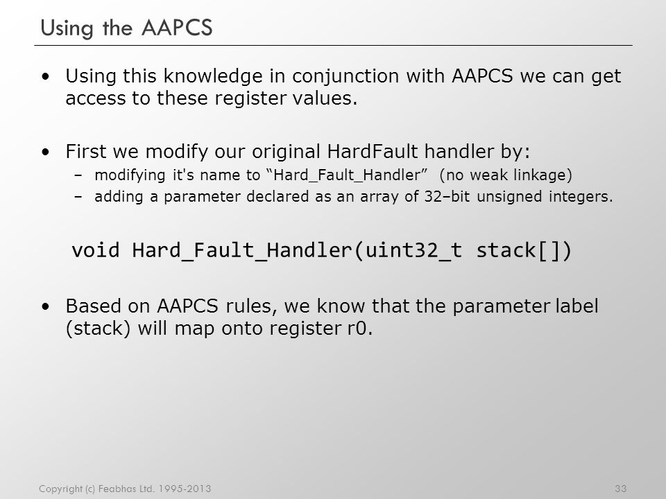 Using the AAPCS Using this knowledge in conjunction with AAPCS we can get access to these register values.
