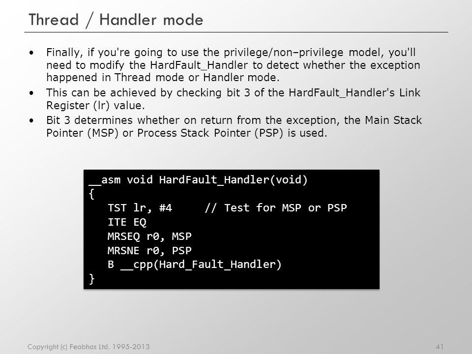 Thread / Handler mode __asm void HardFault_Handler(void) {