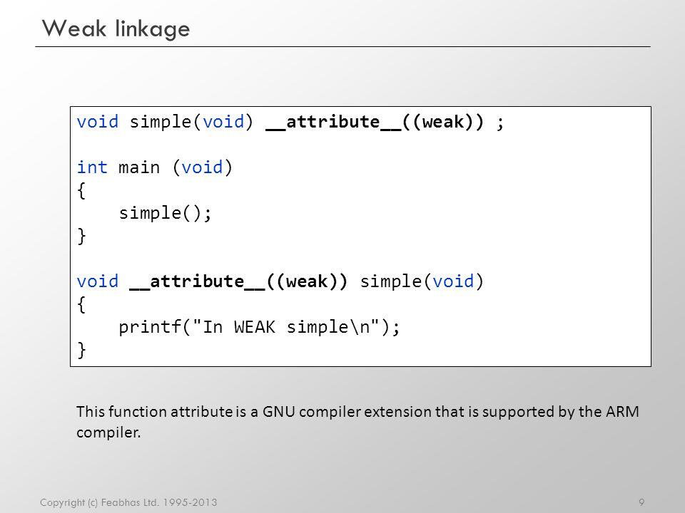 Weak linkage void simple(void) __attribute__((weak)) ; int main (void)