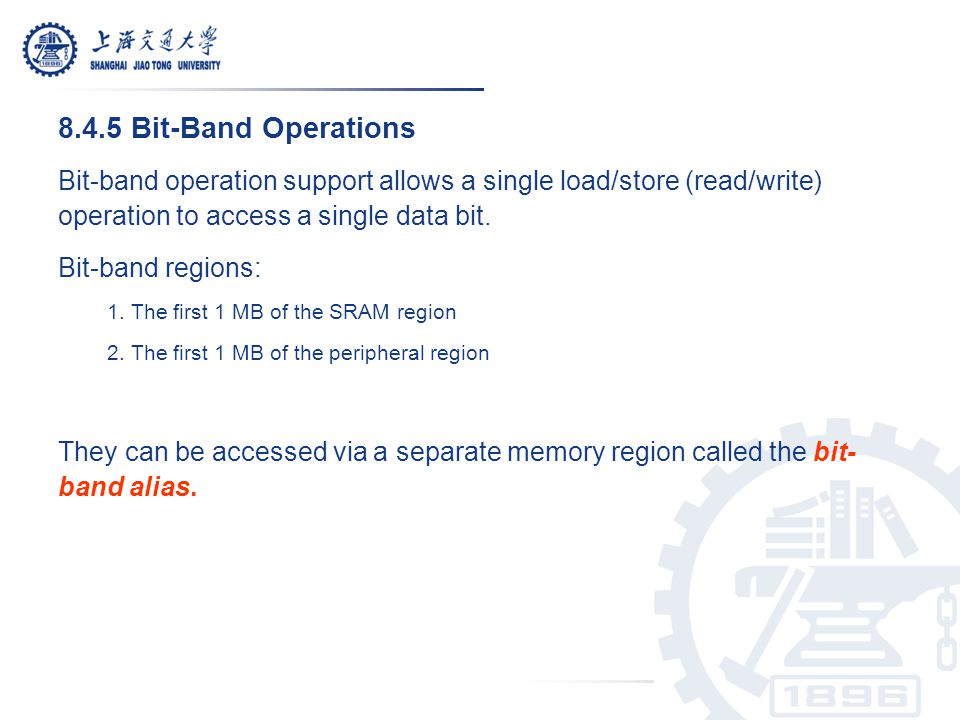 8.4.5 Bit-Band Operations Bit-band operation support allows a single load/store (read/write) operation to access a single data bit.