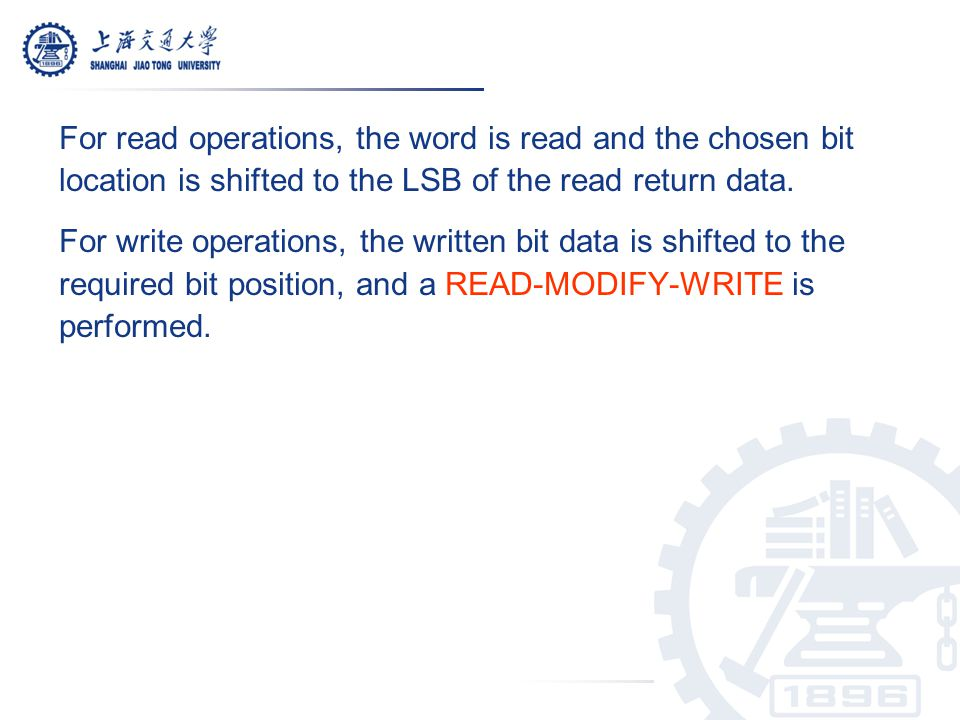 For read operations, the word is read and the chosen bit location is shifted to the LSB of the read return data.