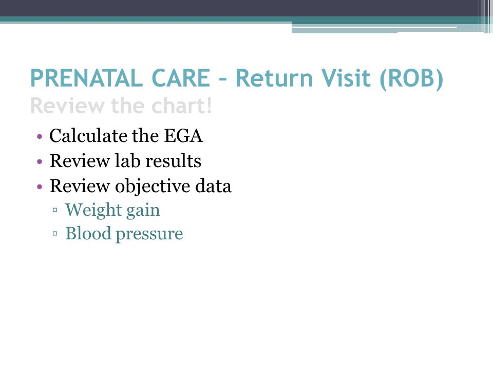 PRENATAL CARE – Return Visit (ROB) Review the chart!
