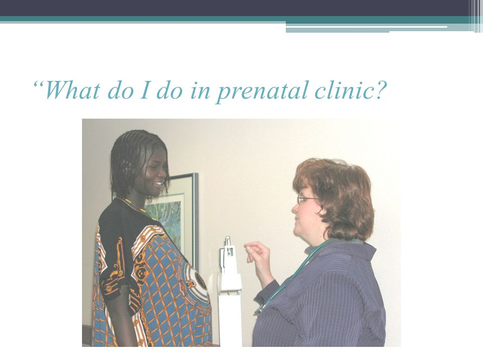 What do I do in prenatal clinic