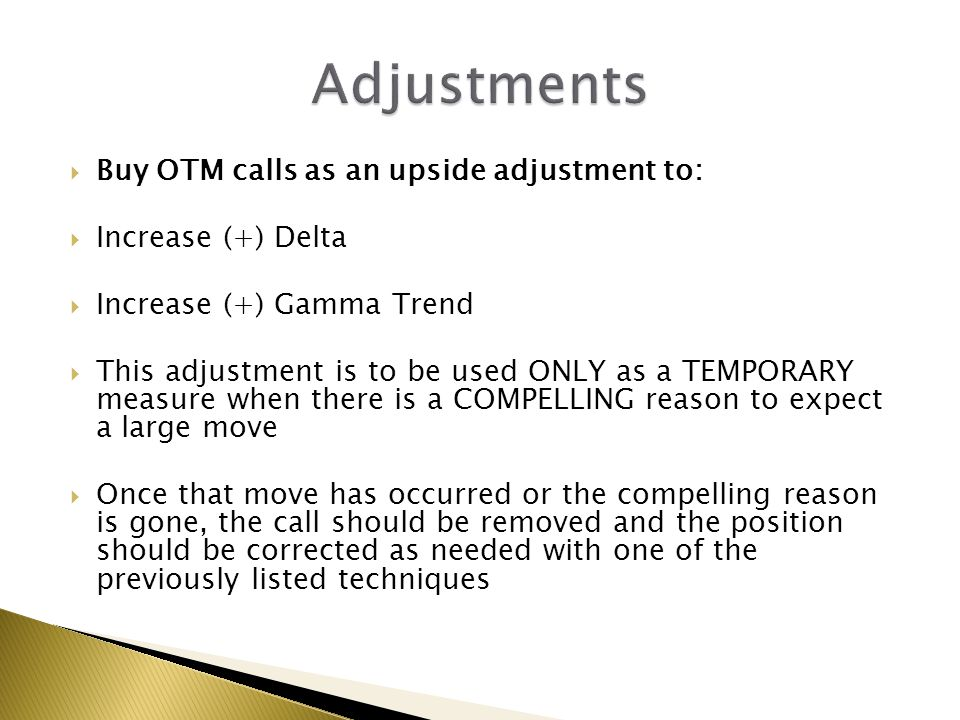 Adjustments Buy OTM calls as an upside adjustment to: