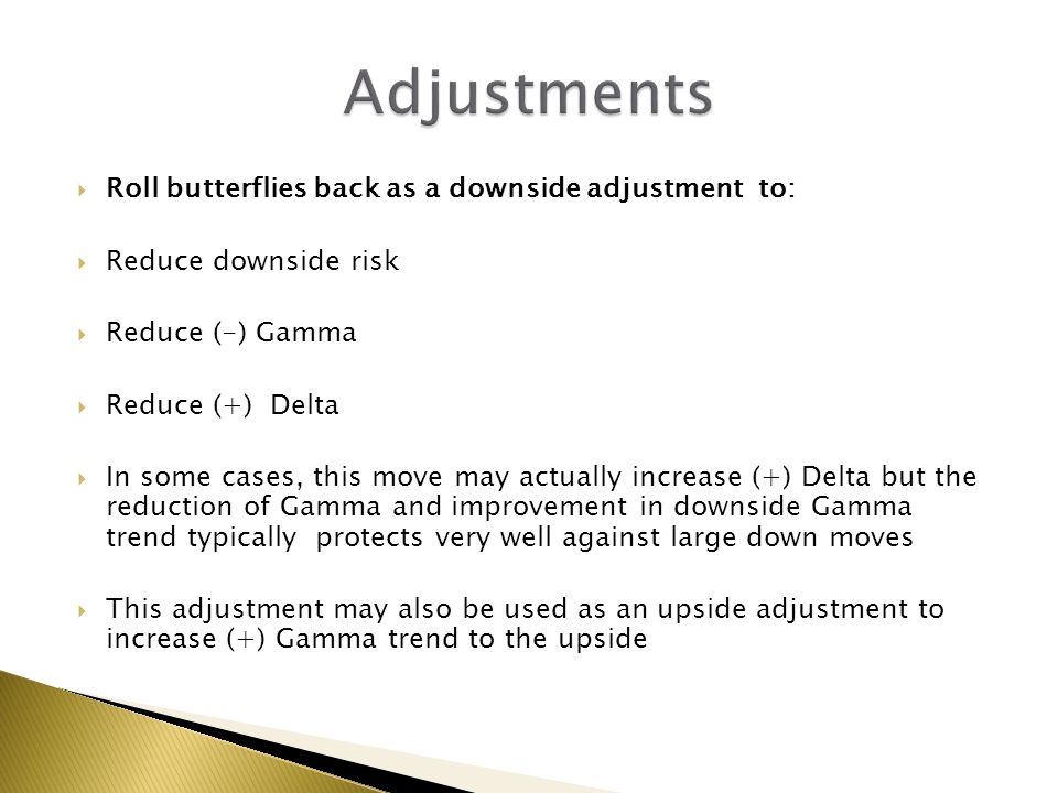 Adjustments Roll butterflies back as a downside adjustment to: