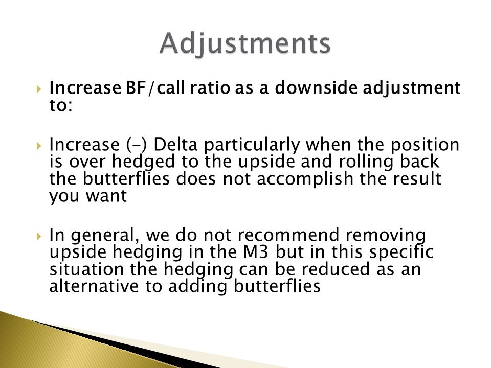 Adjustments Increase BF/call ratio as a downside adjustment to: