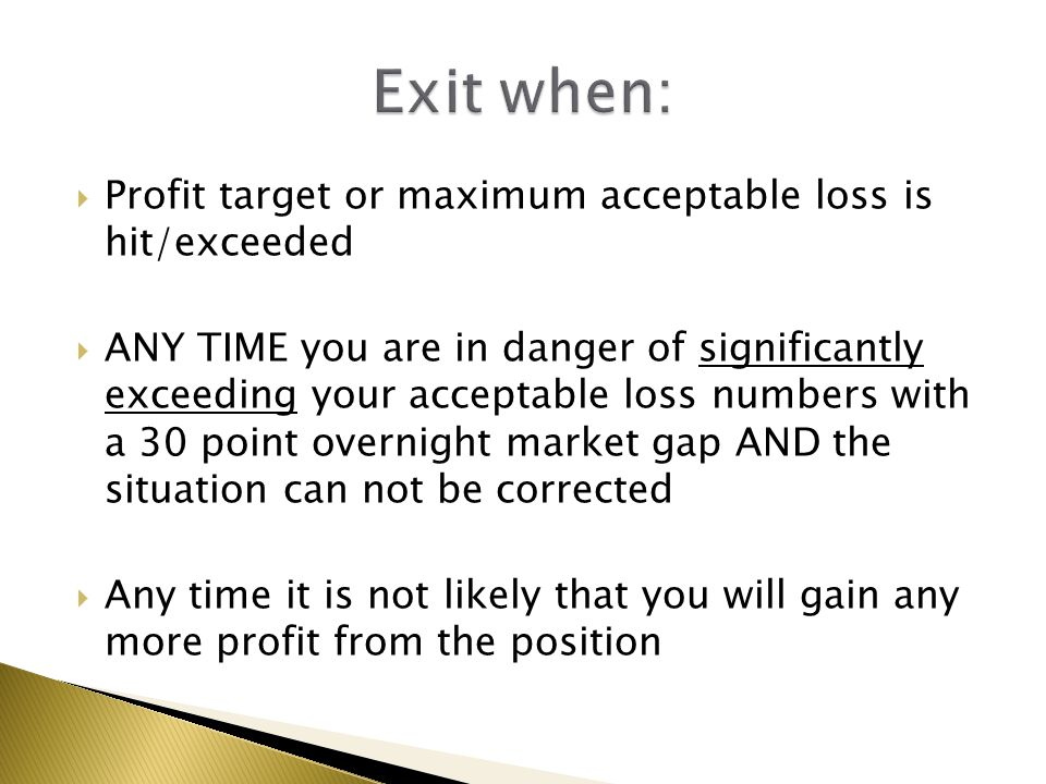 Exit when: Profit target or maximum acceptable loss is hit/exceeded