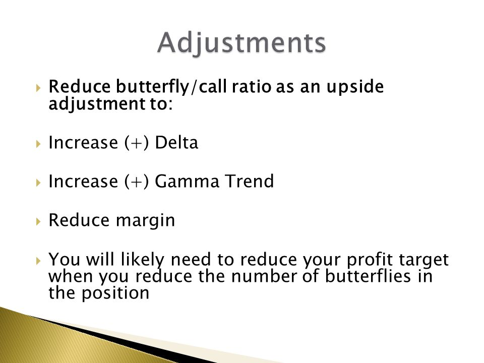 Adjustments Reduce butterfly/call ratio as an upside adjustment to:
