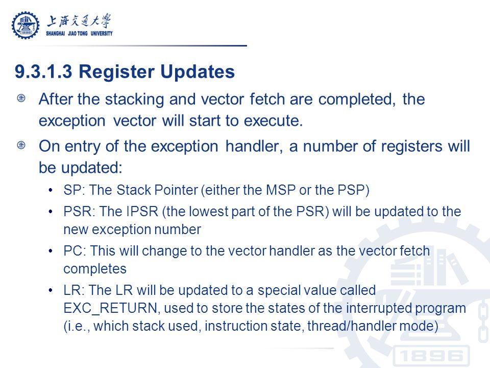 9.3.1.3 Register Updates After the stacking and vector fetch are completed, the exception vector will start to execute.