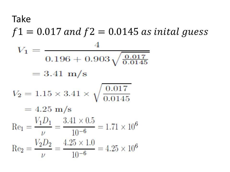 Take 𝑓1=0.017 𝑎𝑛𝑑 𝑓2=0.0145 𝑎𝑠 𝑖𝑛𝑖𝑡𝑎𝑙 𝑔𝑢𝑒𝑠𝑠