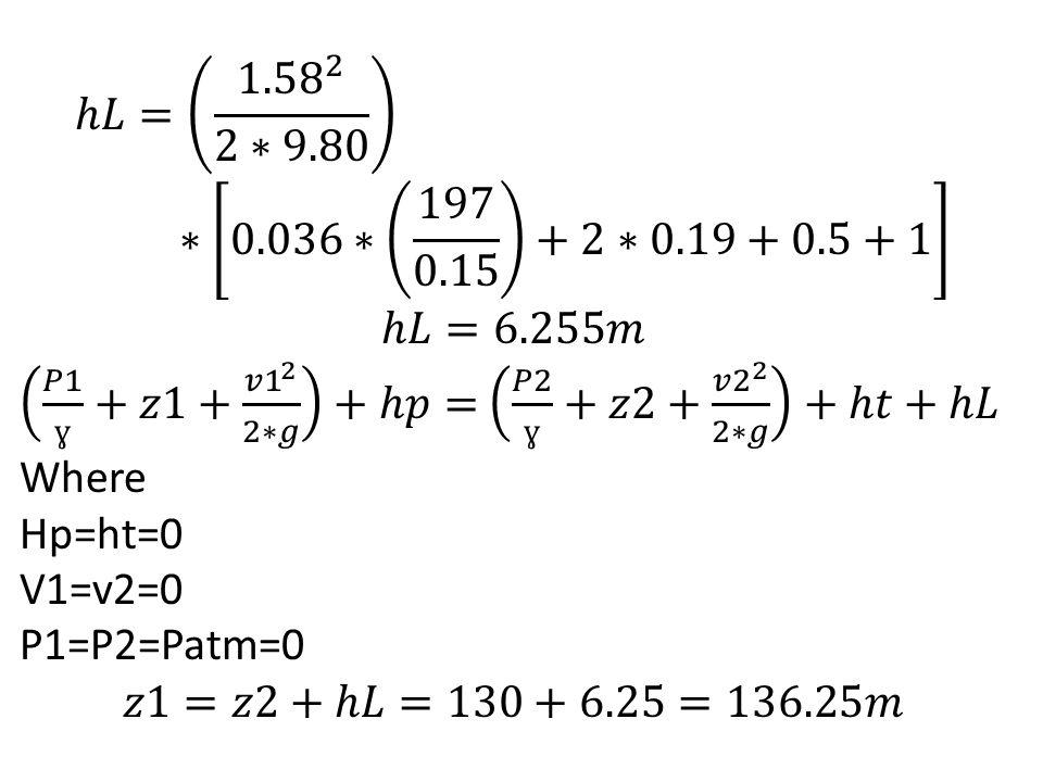 ℎ𝐿= 1.58 2 2∗9.80 ∗ 0.036∗ 197 0.15 +2∗0.19+0.5+1 ℎ𝐿=6.255𝑚. 𝑃1 ɣ +𝑧1+ 𝑣1 2 2∗𝑔 +ℎ𝑝= 𝑃2 ɣ +𝑧2+ 𝑣2 2 2∗𝑔 +ℎ𝑡+ℎ𝐿.