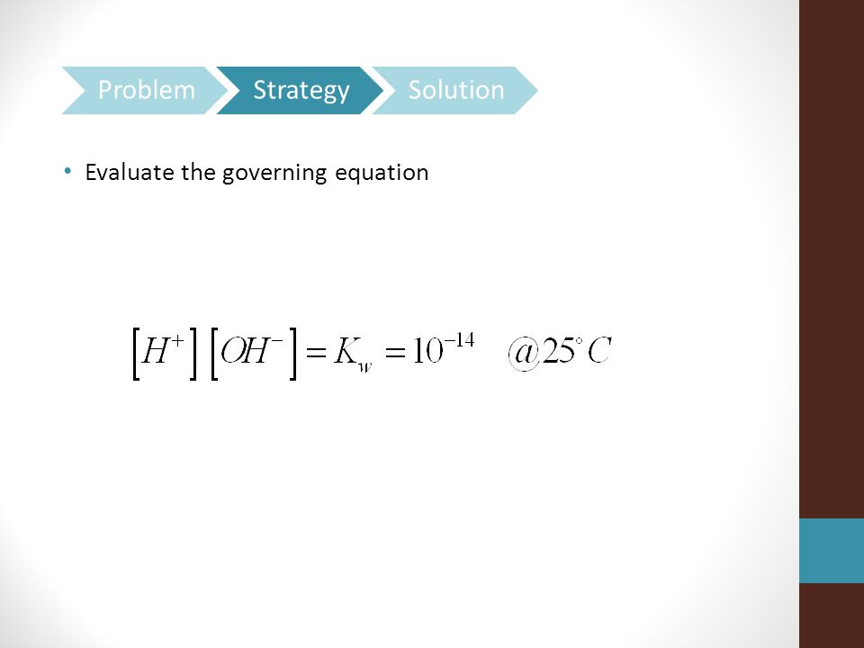 Problem Strategy Solution Evaluate the governing equation
