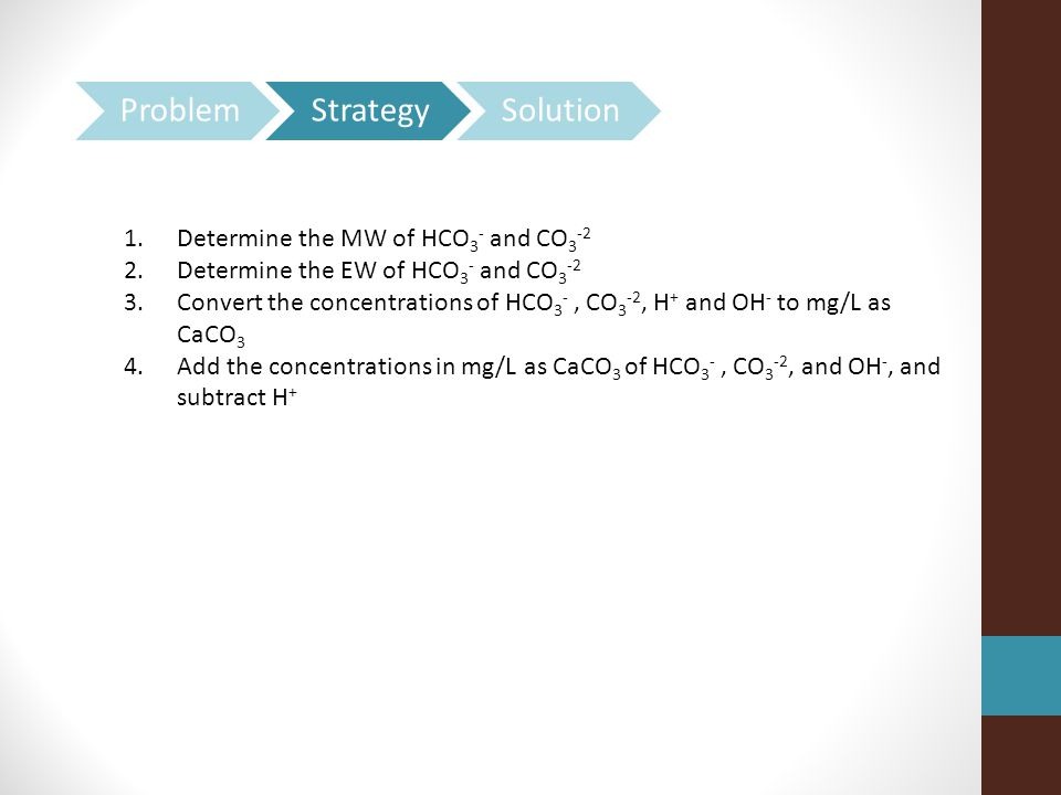 Problem Strategy Solution Determine the MW of HCO3- and CO3-2