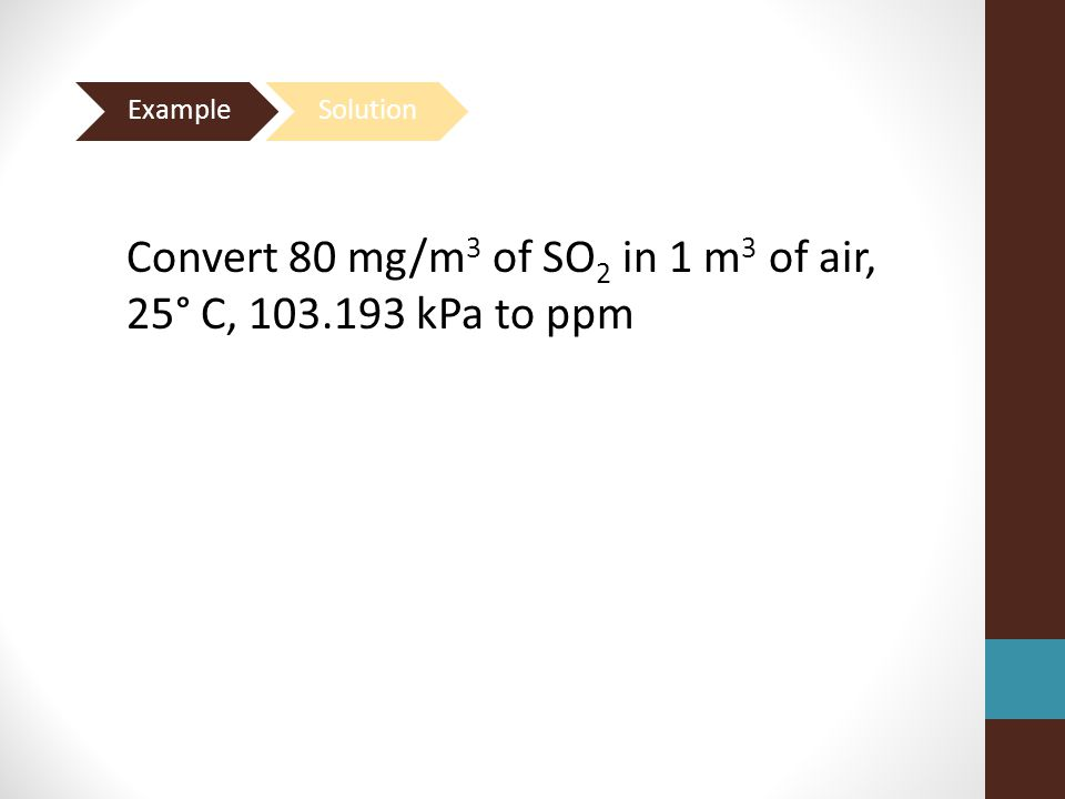 Convert 80 mg/m3 of SO2 in 1 m3 of air, 25° C, 103.193 kPa to ppm