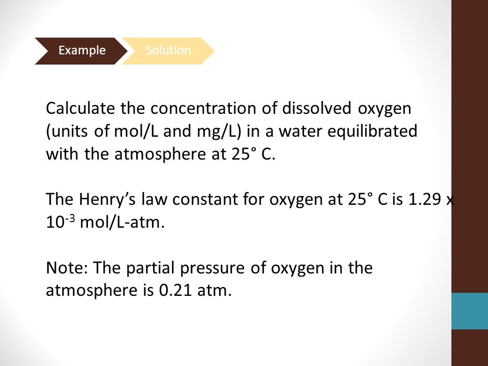 The Henry's law constant for oxygen at 25° C is 1.29 x 10-3 mol/L-atm.