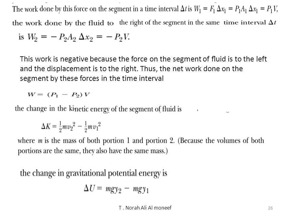 This work is negative because the force on the segment of fluid is to the left and the displacement is to the right. Thus, the net work done on the segment by these forces in the time interval