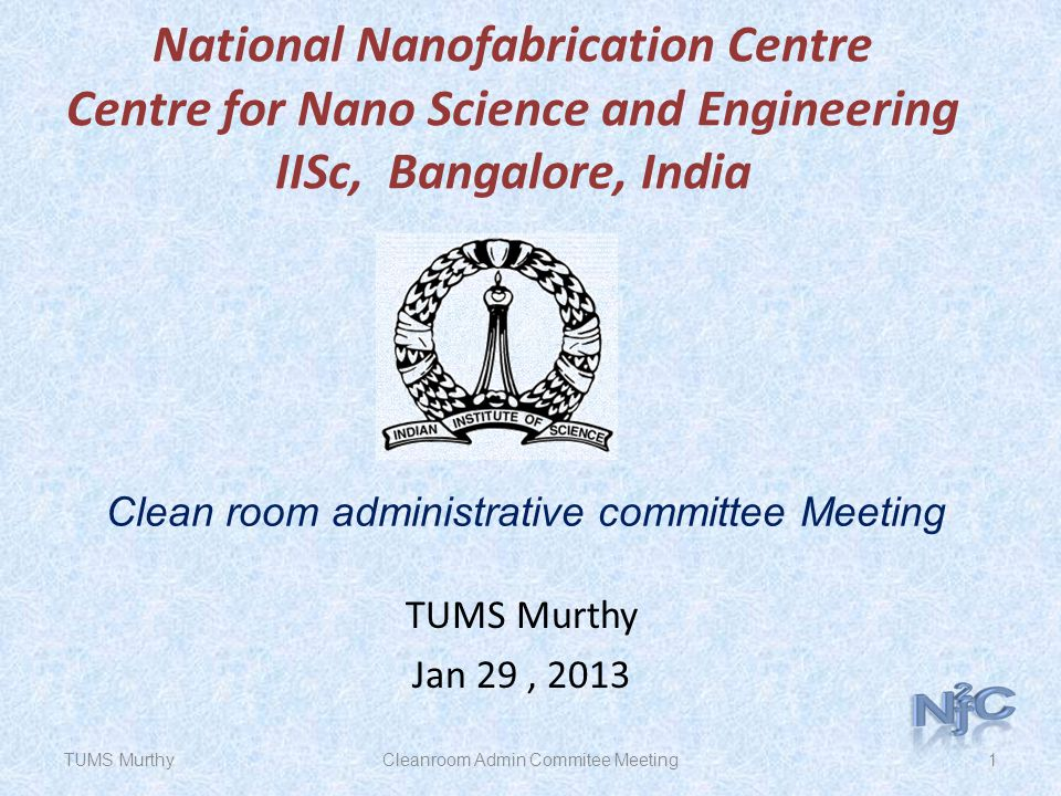National Nanofabrication Centre Centre for Nano Science and Engineering IISc, Bangalore, India