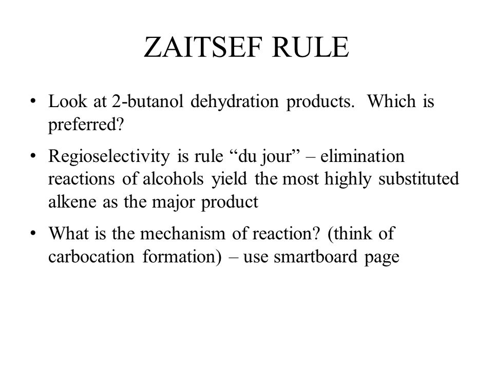 ZAITSEF RULE Look at 2-butanol dehydration products. Which is preferred