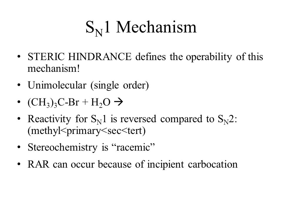 SN1 Mechanism STERIC HINDRANCE defines the operability of this mechanism! Unimolecular (single order)
