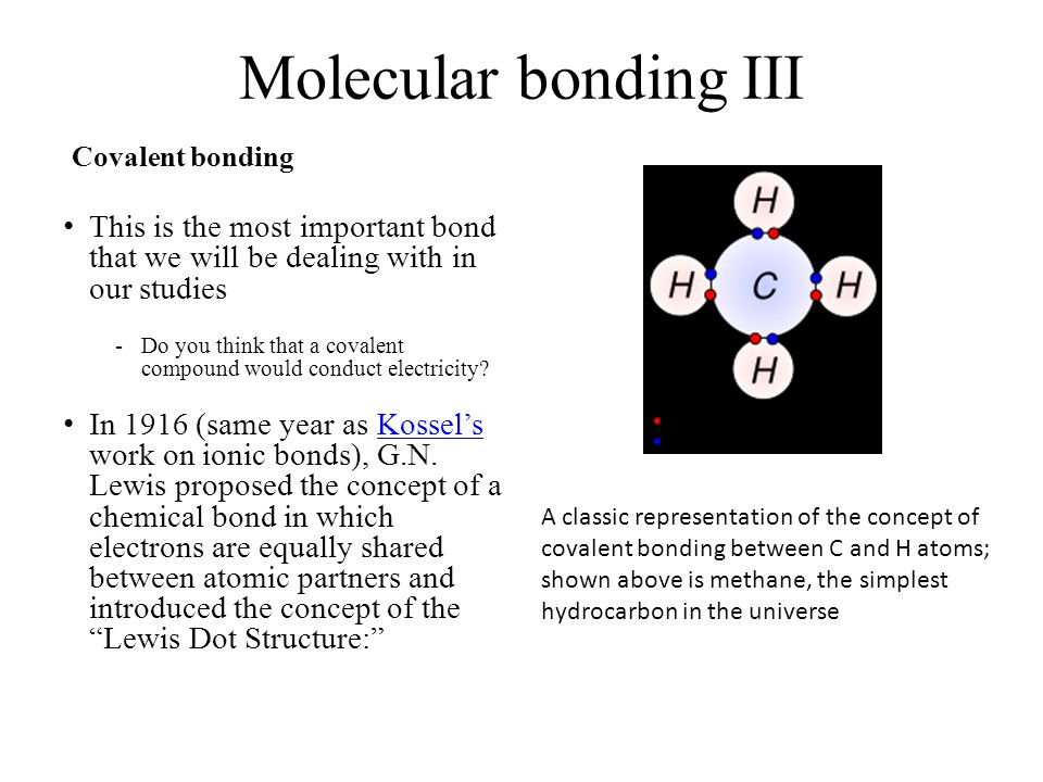 Molecular bonding III Covalent bonding. This is the most important bond that we will be dealing with in our studies.