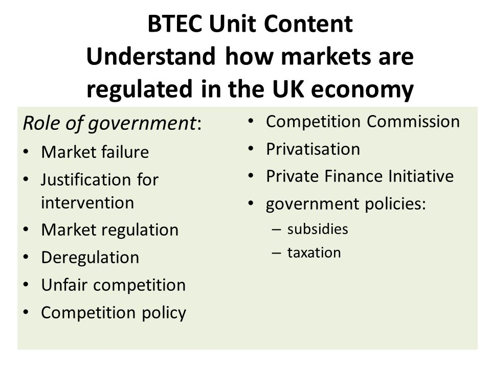 BTEC Unit Content Understand how markets are regulated in the UK economy