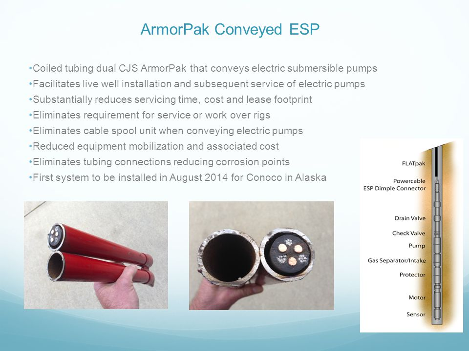 ArmorPak Conveyed ESP Coiled tubing dual CJS ArmorPak that conveys electric submersible pumps.
