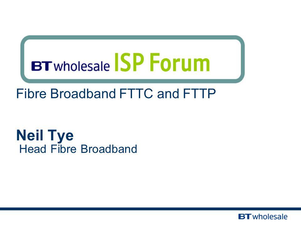 Fibre Broadband FTTC and FTTP Neil Tye Head Fibre Broadband