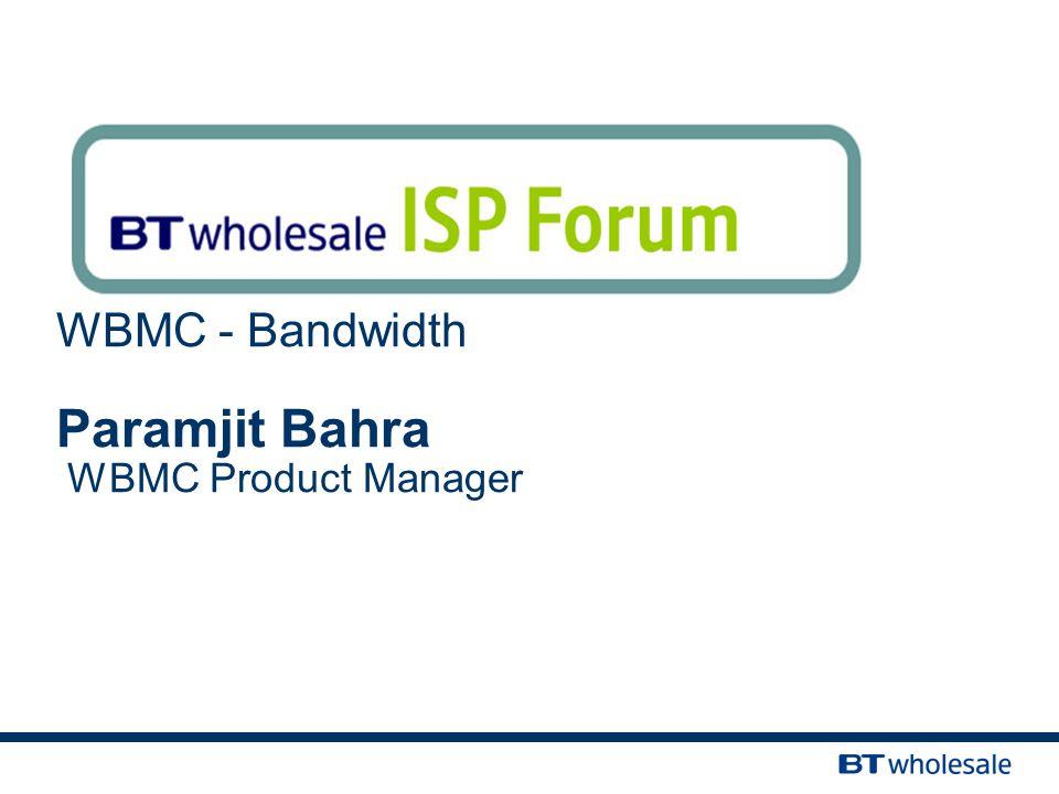 WBMC - Bandwidth Paramjit Bahra WBMC Product Manager