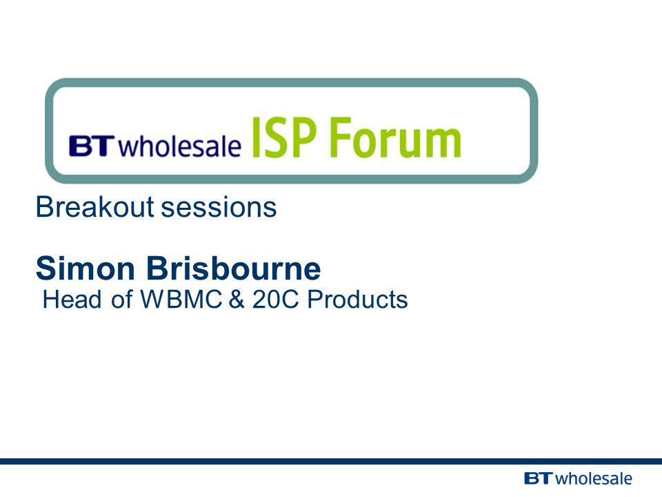 Breakout sessions Simon Brisbourne Head of WBMC & 20C Products