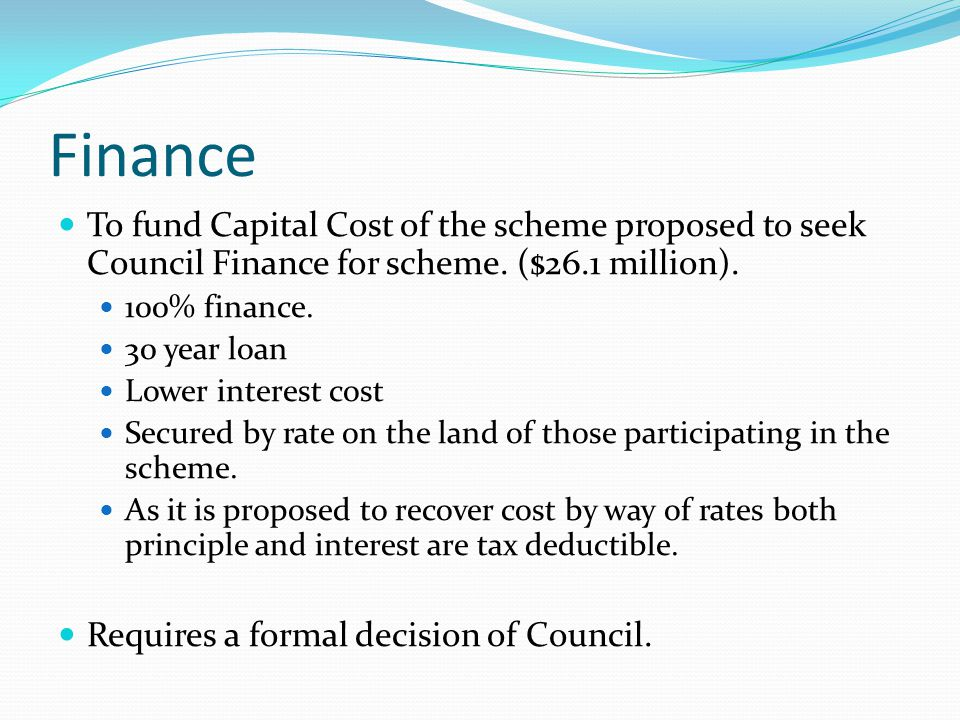 Finance To fund Capital Cost of the scheme proposed to seek Council Finance for scheme. ($26.1 million).
