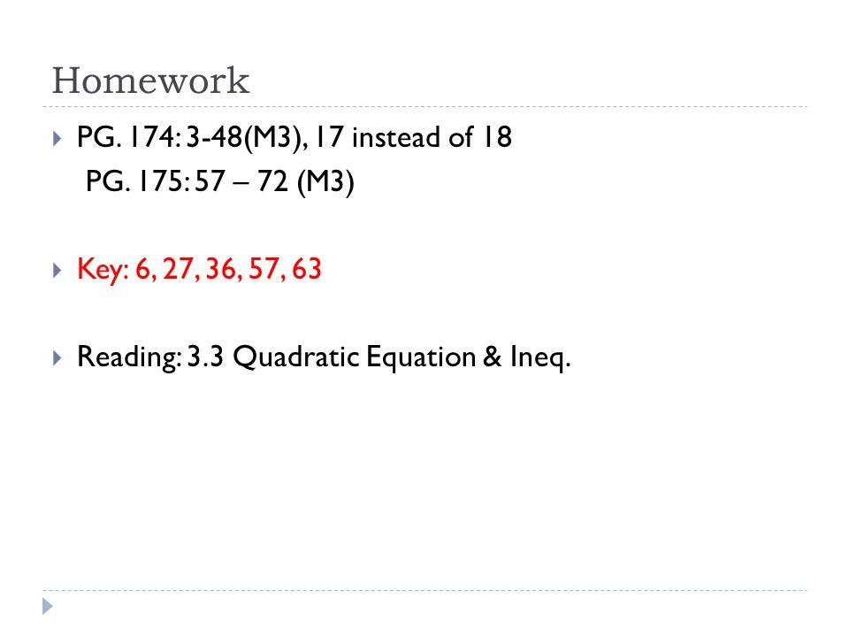 Homework PG. 174: 3-48(M3), 17 instead of 18 PG. 175: 57 – 72 (M3)