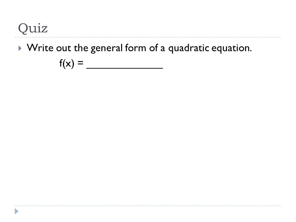 Quiz Write out the general form of a quadratic equation.