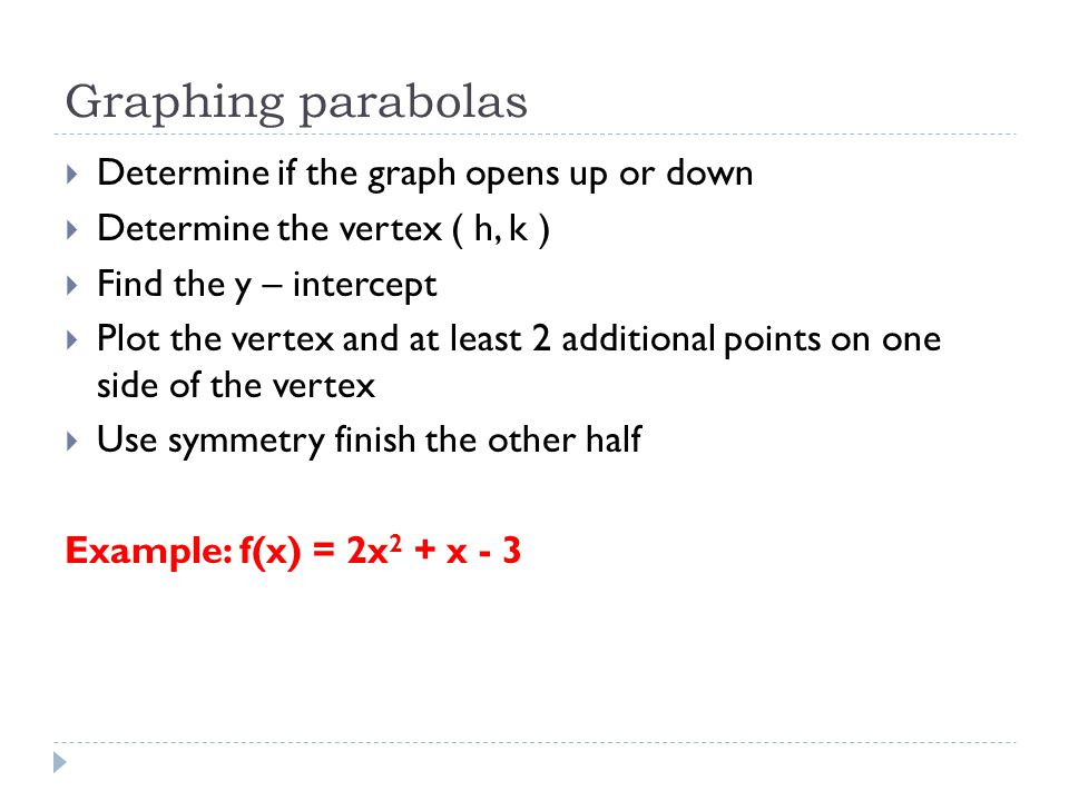 Graphing parabolas Determine if the graph opens up or down