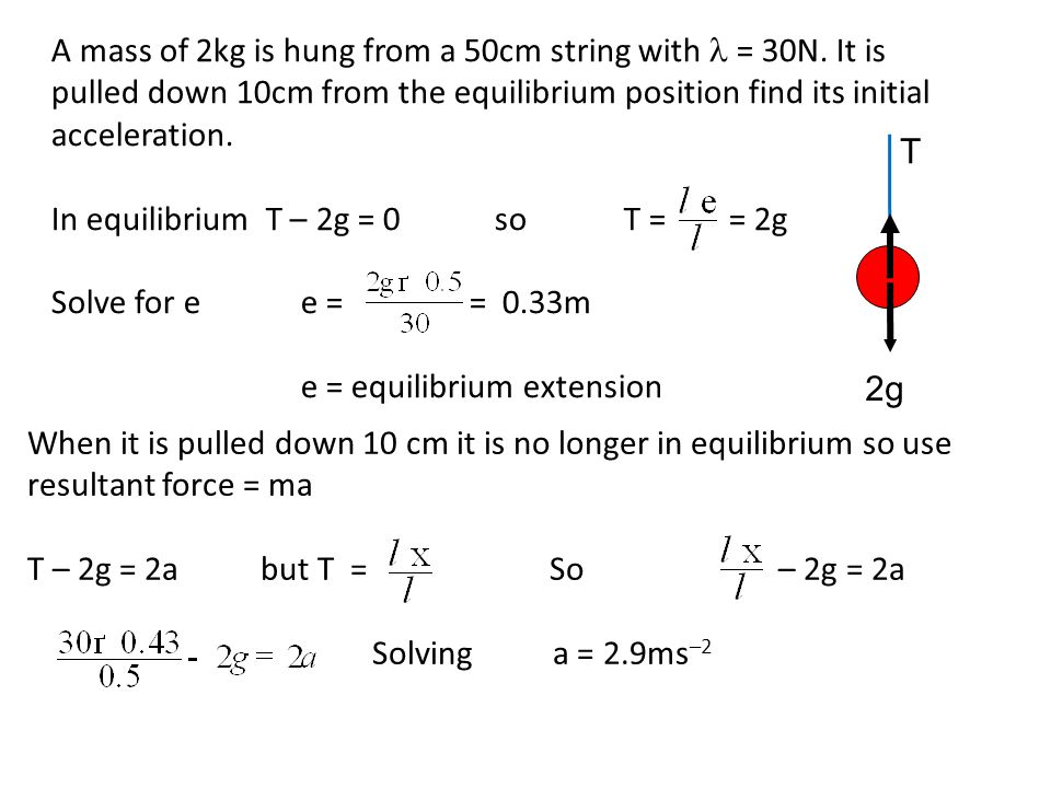 A mass of 2kg is hung from a 50cm string with  = 30N