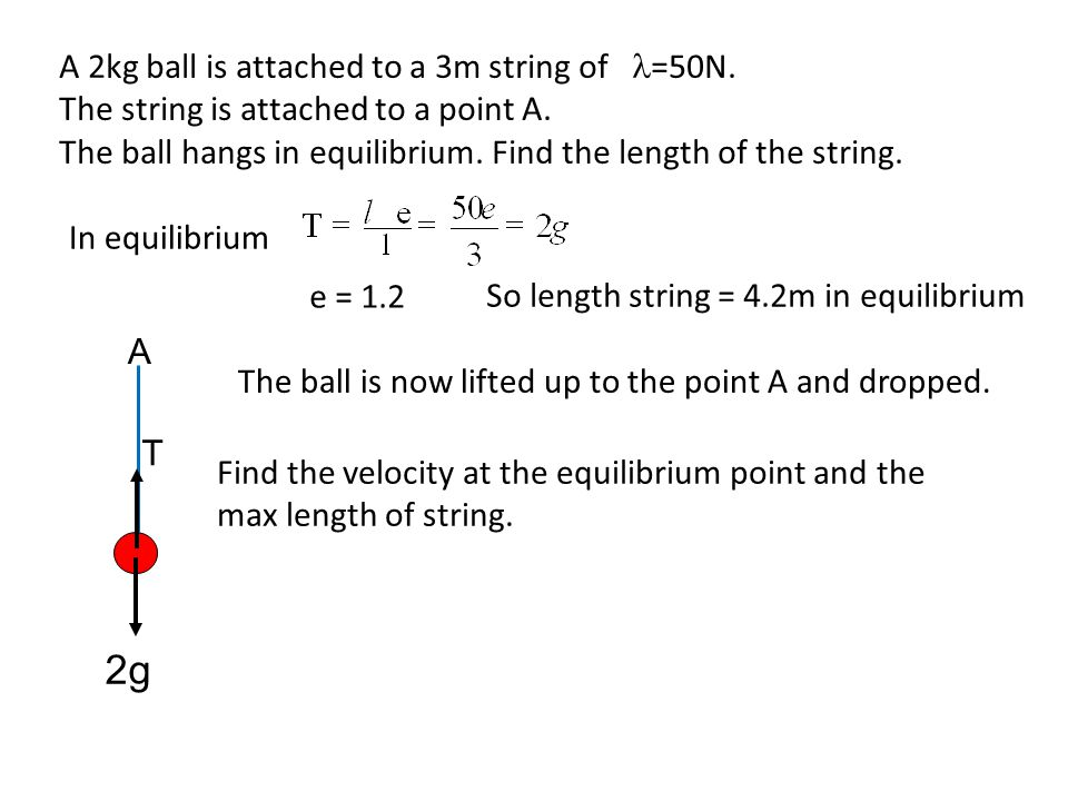 2g A 2kg ball is attached to a 3m string of l=50N.