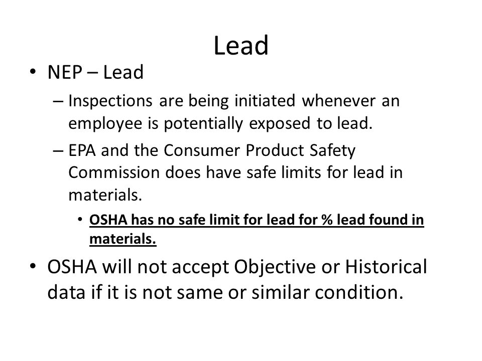 Lead NEP – Lead. Inspections are being initiated whenever an employee is potentially exposed to lead.