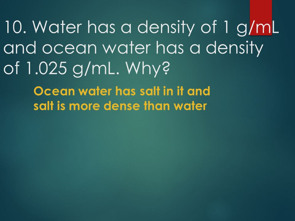 10. Water has a density of 1 g/mL and ocean water has a density of 1