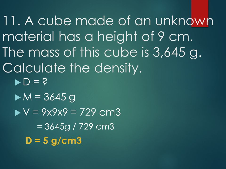 11. A cube made of an unknown material has a height of 9 cm