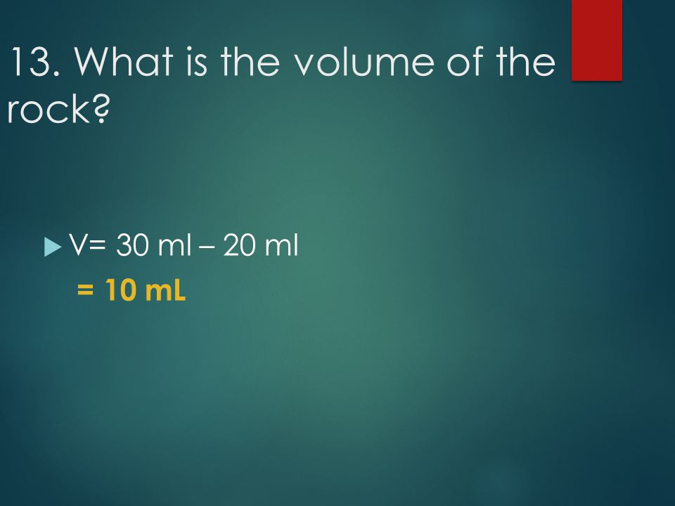 13. What is the volume of the rock