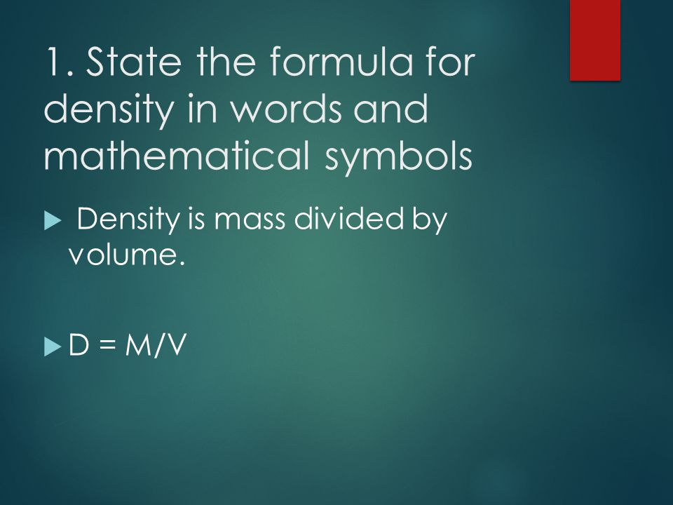 1. State the formula for density in words and mathematical symbols
