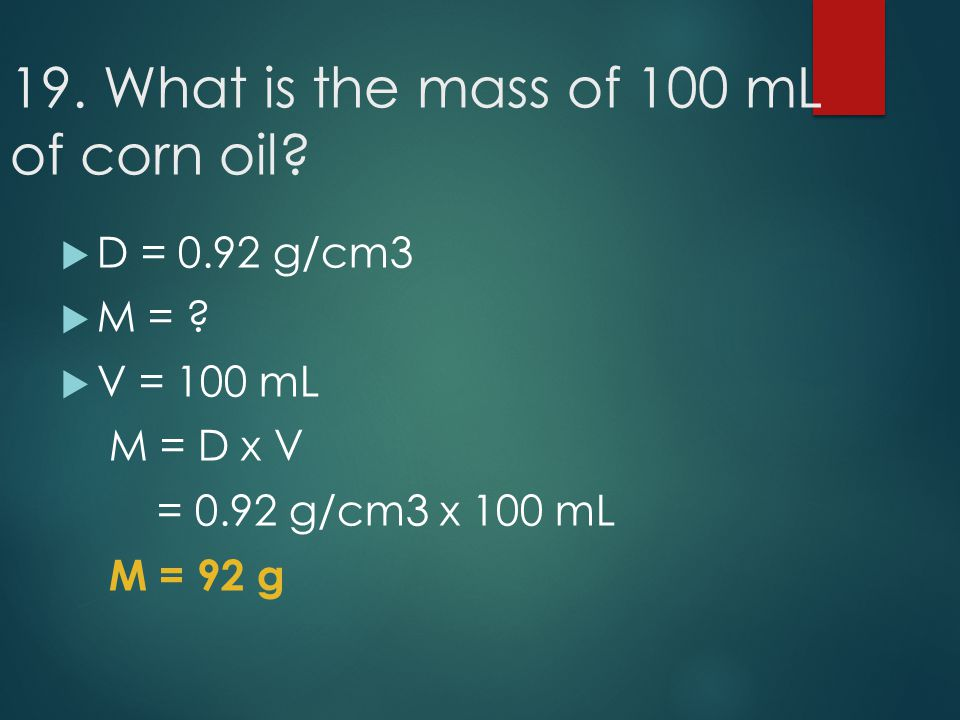 19. What is the mass of 100 mL of corn oil